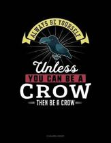 Always Be Yourself Unless You Can Be a Crow Then Be a Crow