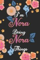 I'm Nora Doing Nora Things Notebook Birthday Gift: Personalized Name Journal Writing Notebook For Girls and Women, 100 Pages, 6x9, Soft Cover, Matte F