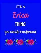 It's A Erica Thing You Wouldn't Understand: Erica First Name Personalized Journal 8.5 x 11 Notebook, Wide Ruled (Lined) blank pages Funny Cover for Gi