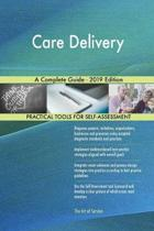 Care Delivery A Complete Guide - 2019 Edition