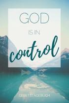 Gebetstagebuch God is in control: Christliches Notizbuch, Gebetstagebuch f�r den Gottesdienst und Bibel Notizen. Auch als Stille Zeit Journal oder Geb