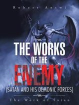 The Works of the Enemy(Satan and His Demonic Forces)