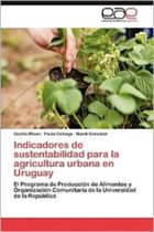 Indicadores de Sustentabilidad Para La Agricultura Urbana En Uruguay