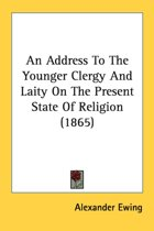 An Address to the Younger Clergy and Laity on the Present State of Religion (1865)