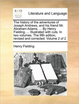 The History of the Adventures of Joseph Andrews, and His Friend Mr. Abraham Adams. ... by Henry Fielding, ... Illustrated with Cuts. in Two Volumes. the Fifth Edition, Revised and Corrected. Volume 2 of 2