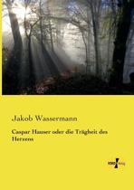 Caspar Hauser Oder Die Tragheit Des Herzens