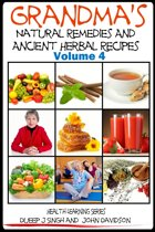 Grandma's Natural Remedies and Ancient Herbal Recipes: Volume 4