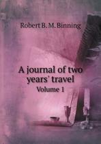 A Journal of Two Years' Travel Volume 1