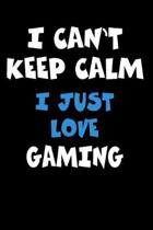 I Can't Keep Calm I Just Love Gaming