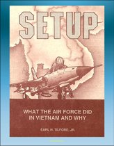Setup: What the Air Force Did in Vietnam and Why - Thoughts of Atomic Weapons, Bombing and Diplomacy, Linebacker, Laos and Cambodia, Mayaguez
