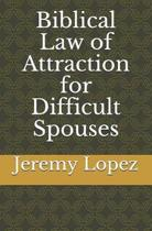 Biblical Law of Attraction for Difficult Spouses