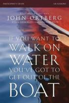 If You Want to Walk on Water, You've Got to Get Out of the Boat Participant's Guide
