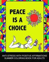Peace Is A Choice: Positive Affirmations Mandala Summer Coloring Book for Adults, Relaxation, Relieve Stress and Anxiety, Large Coloring