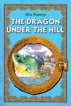The Dragon under the Hill. Classic fairy tales for children (Fully illustrated)