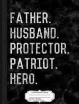 Father Husband Protector Patriot Composition Notebook