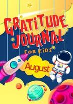 Gratitude Journal for Kids August: Gratitude Journal Notebook Diary Record for Children With Daily Prompts to Practice Gratitude and Mindfulness Child