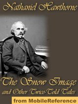 The Snow Image, And Other Twice-Told Tales (Mobi Classics)