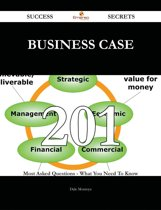 Business case 201 Success Secrets - 201 Most Asked Questions On Business case - What You Need To Know