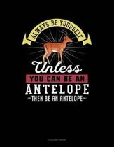 Always Be Yourself Unless You Can Be an Antelope Then Be an Antelope