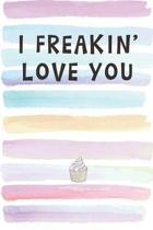 I Freakin' Love You: Blank Lined Notebook Journal Gift for Best Friend, Girlfriend, Boyfriend, Husband, Wife