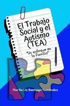 El Trabajo Social Y El Autismo (Tea) ''Un Enfoque En La Familia''