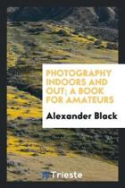 Photography Indoors and Out; A Book for Amateurs