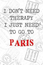 I Don't Need Therapy I Just Need To Go To Paris: 6x9'' Dot Bullet Travel Stamps Notebook/Journal Funny Gift Idea For Travellers, Explorers, Backpackers