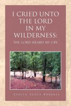 I Cried Unto the Lord in My Wilderness