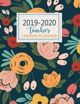 Teacher Lesson Planner: Teacher Planner with Dates Teacher Planner gift Weekly and Monthly 2019-2020 Academic Year August - July: Beautiful Fl