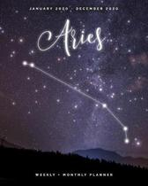 Aries - January 2020 - December 2020 - Weekly + Monthly Planner: Aries Zodiac Constellation Sign Calendar Agenda with Quotes