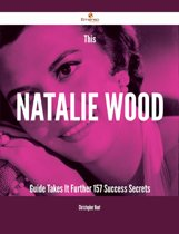This Natalie Wood Guide Takes It Further - 157 Success Secrets