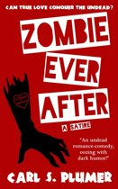 ZOMBIE EVER AFTER: An Undead Zombie Romance, Oozing With Dark Humor: (Can True Love Conquer the Undead?)
