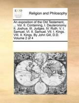 An Exposition of the Old Testament, ... Vol. II. Containing, I. Deuteronomy. II. Joshua. III. Judges. IV. Ruth. V. I. Samuel. VI. II. Samuel. VII. I. Kings. VIII. II. Kings. by John Gill, D.D. Volume 2 of 4