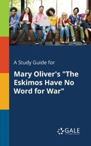 A Study Guide for Mary Oliver's the Eskimos Have No Word for War