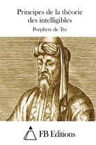 Principes de la Th orie Des Intelligibles
