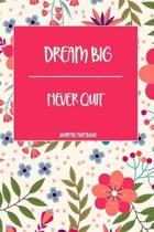 Dream Big Never Quit Journal Notebook