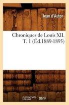 Chroniques de Louis XII. T. 1 ( d.1889-1895)