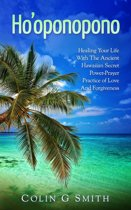 Ho'oponopono Book: Healing Your Life With The Ancient Hawaiian Secret Power-Prayer Practice of Love And Forgiveness
