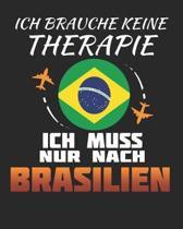Ich Brauche Keine Therapie Ich Muss Nur Nach Brasilien: Brasilien Reisetagebuch mit Checklisten - Tagesplaner und vieles mehr- Brasilien Reisejournal