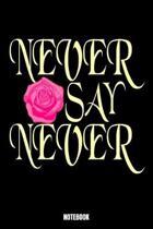 Never Say Never Notebook: Love Dream Log Book I Dream Journal I Dream Recorder I Diary and Notebook for recording your Dreams I Track your Dream