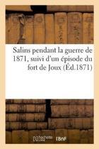 Salins Pendant La Guerre de 1871, Suivi d'Un pisode Du Fort de Joux
