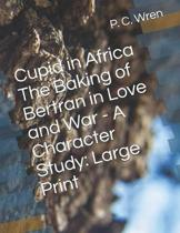 Cupid in Africa The Baking of Bertran in Love and War - A Character Study