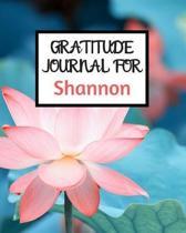 Gratitude Journal For Shannon: Gratitude Journal / Notebook / Diary / Gratitude Journal For Women / Gratitude Journal For Kids / Gratitude Journal an