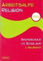 Arbeitshilfe Religion Grundschule Neu 1./2. Schuljahr 2. Halbband