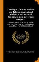 Catalogue of Coins, Medals and Tokens, Ancient and Modern, American and Foreign, in Gold Silver and Copper ...
