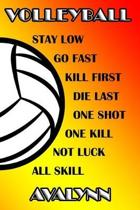 Volleyball Stay Low Go Fast Kill First Die Last One Shot One Kill Not Luck All Skill Avalynn