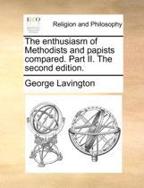 The Enthusiasm of Methodists and Papists Compared. Part II. the Second Edition