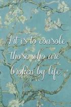 Art is to console those who are broken by life.: Van Gogh Notebook Journal Composition Blank Lined Diary Notepad 120 Pages Paperback Flowers