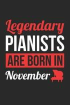 Piano Notebook - Legendary Pianists Are Born In November Journal - Birthday Gift for Pianist Diary