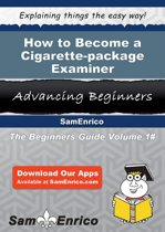 How to Become a Cigarette-package Examiner